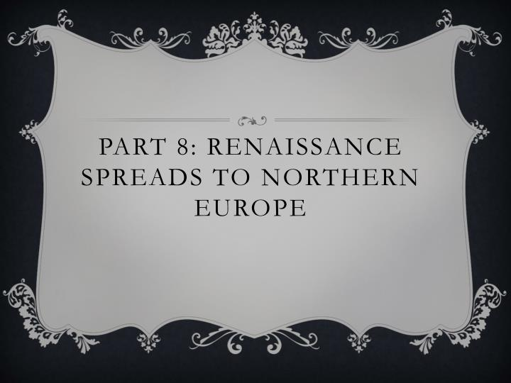 Part 8: Renaissance spreads to northern Europe