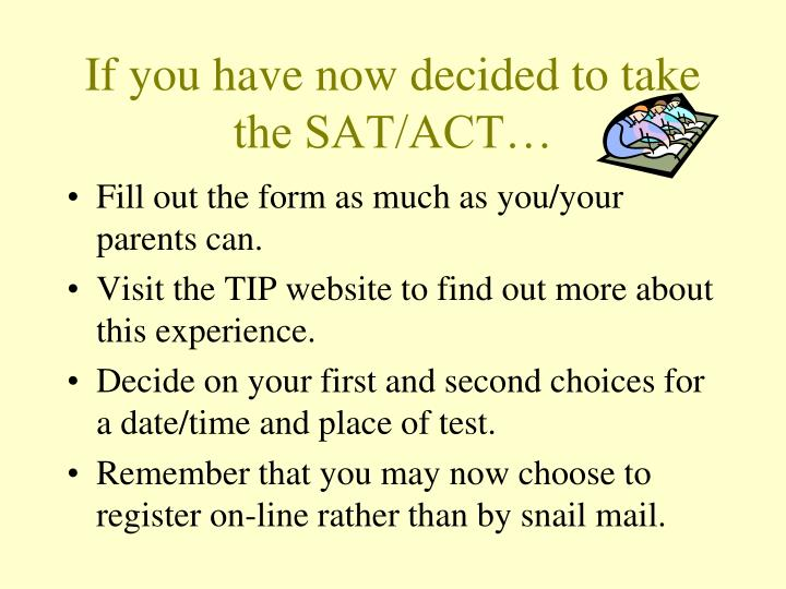 If you have now decided to take the SAT/ACT…