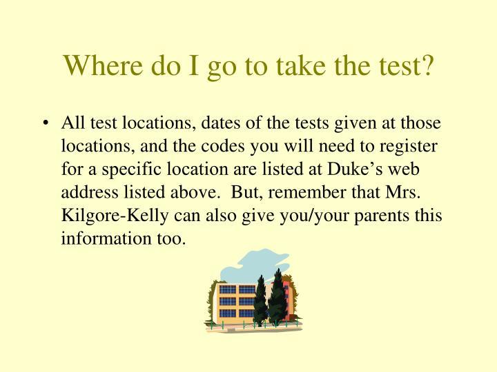 Where do I go to take the test?