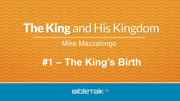 #1 – The King's Birth