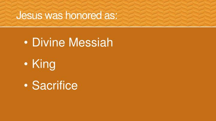Jesus was honored as: