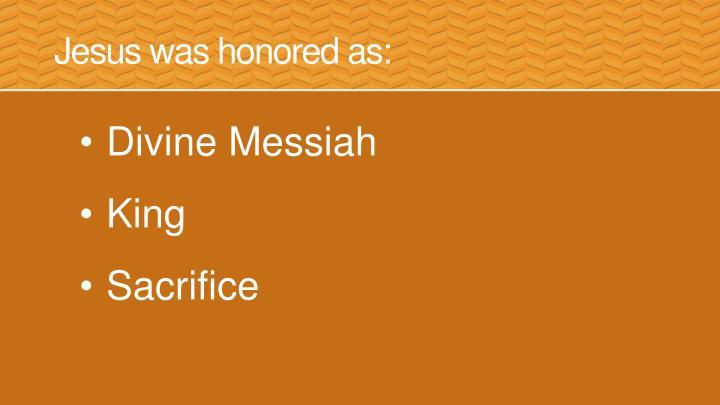 Jesus was honored as: