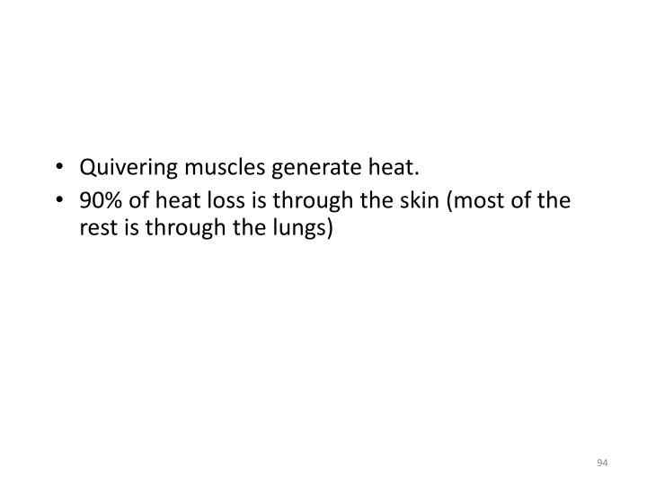 Quivering muscles generate heat.