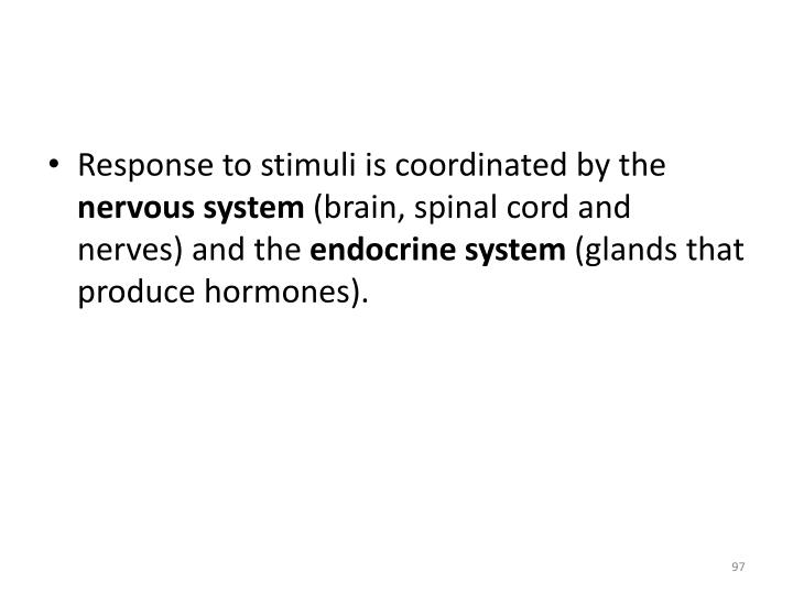 Response to stimuli is coordinated by the