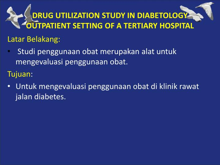 DRUG UTILIZATION STUDY IN DIABETOLOGY OUTPATIENT SETTING OF A