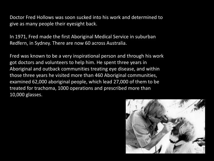 Doctor Fred Hollows was soon sucked into his work and determined to give as many people their eyesight back.