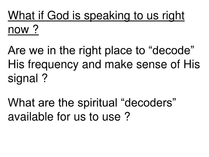 What if God is speaking to us right now ?