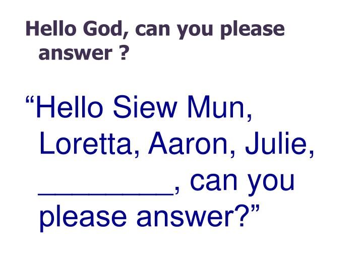 Hello God, can you please answer ?