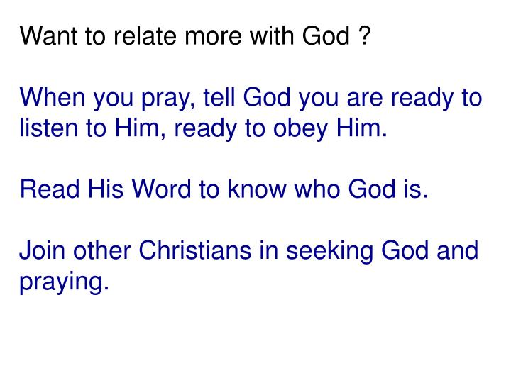 Want to relate more with God ?