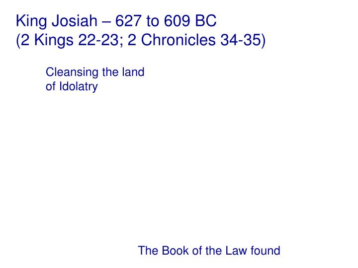 King Josiah – 627 to 609 BC