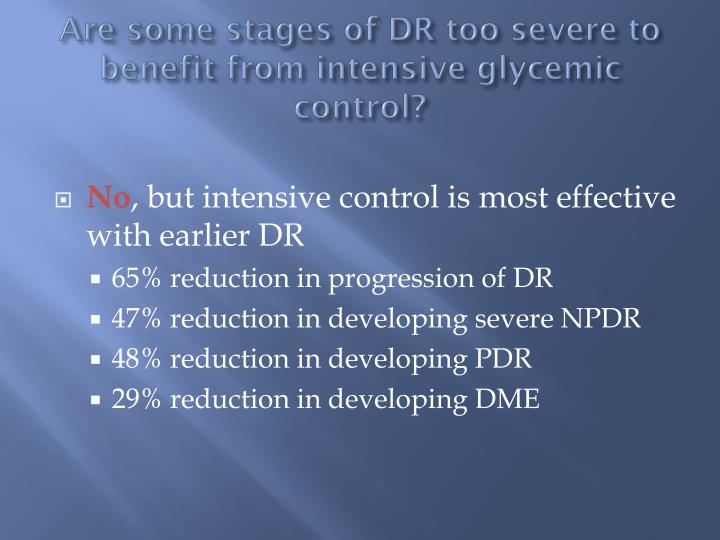 Are some stages of DR too severe to benefit from intensive glycemic control?