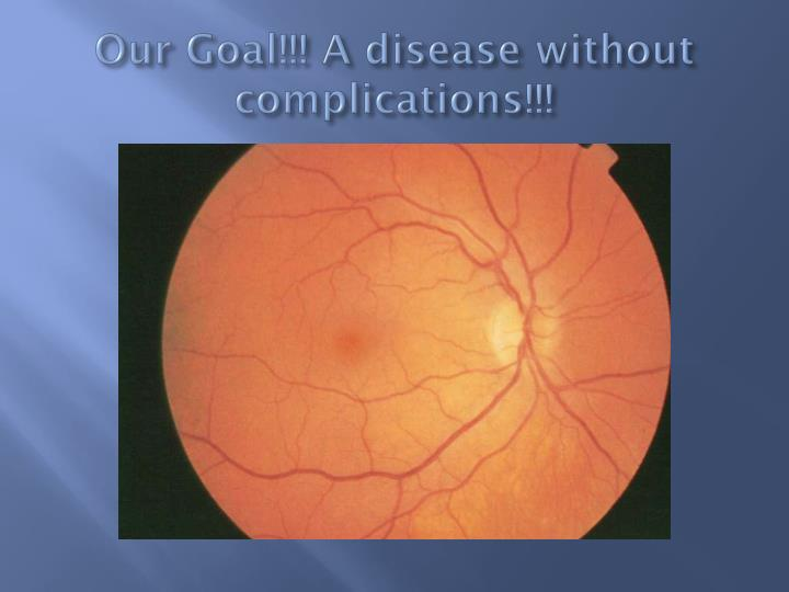 Our Goal!!! A disease without complications!!!
