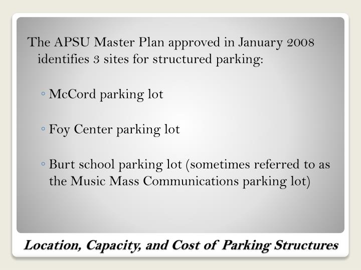 The APSU Master Plan approved in January 2008 identifies 3 sites for structured parking: