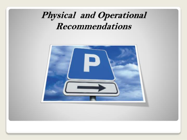 Physical  and Operational Recommendations