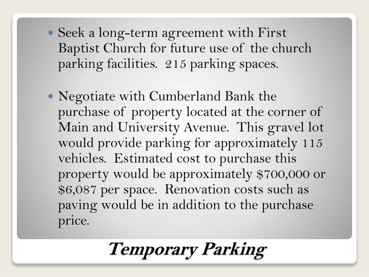 Seek a long-term agreement with First Baptist Church for future use of the church parking facilities.  215 parking spaces.