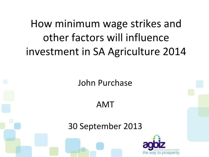 How minimum wage strikes and other factors will influence investment in sa agriculture 2014
