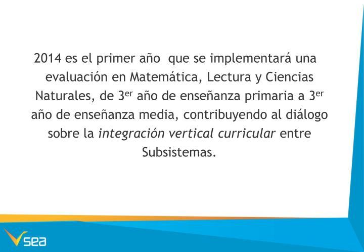 2014 es el primer año  que se implementará una evaluación en Matemática, Lectura y Ciencias Naturales, de 3