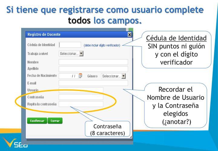 Si tiene que registrarse como usuario complete