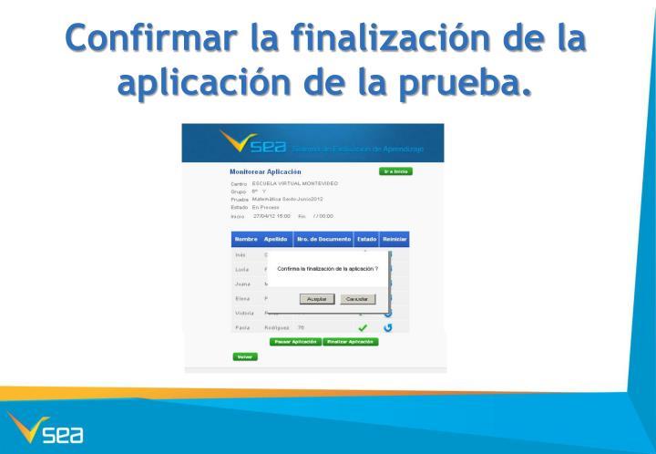 Confirmar la finalización de la aplicación de la prueba.