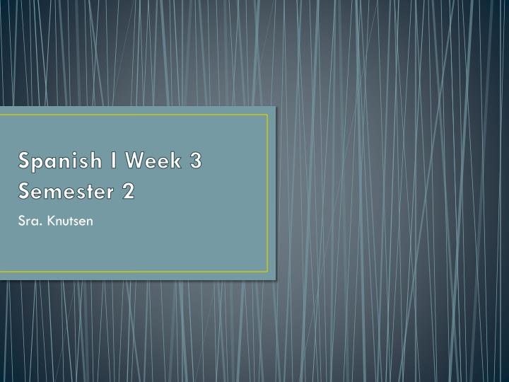 Spanish i week 3 semester 2