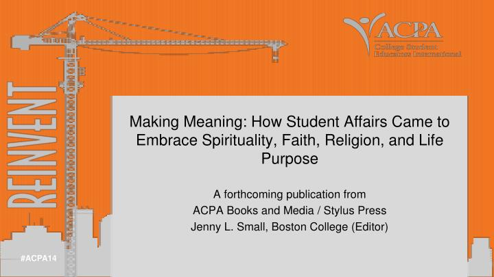 Making meaning how student affairs came to embrace spirituality faith religion and life purpose