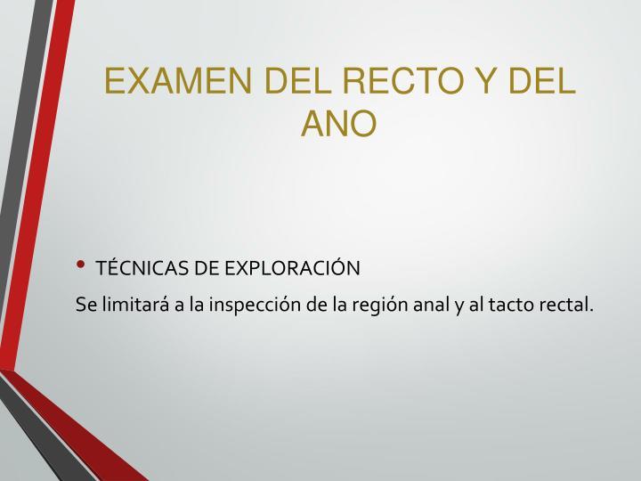 EXAMEN DEL RECTO Y DEL ANO