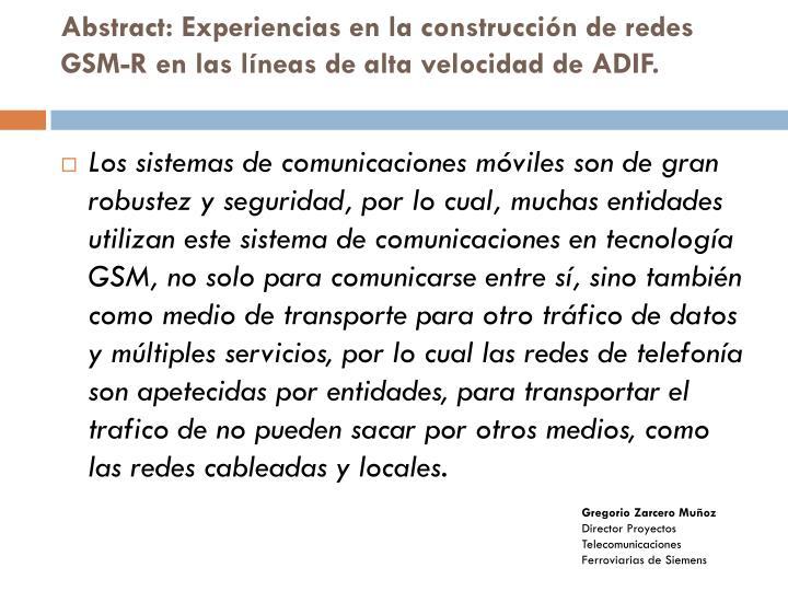 Abstract: Experiencias en la construcción de redes GSM-R en las líneas de alta velocidad de ADIF.