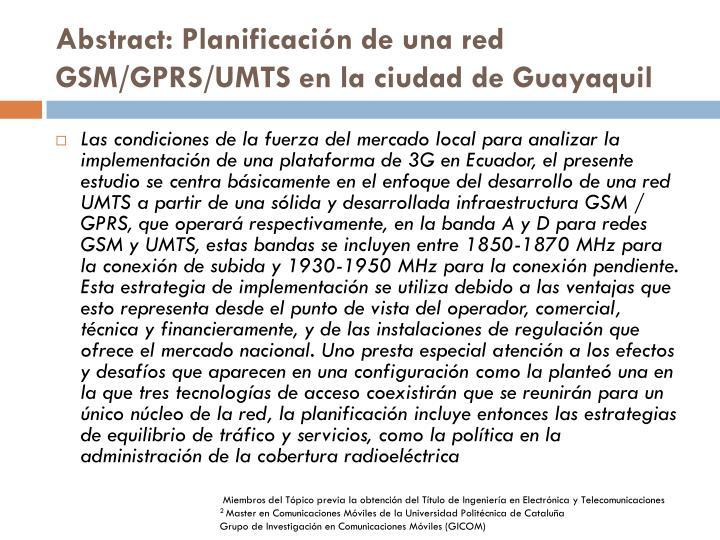Abstract: Planificación de una red GSM/GPRS/UMTS en la ciudad de Guayaquil