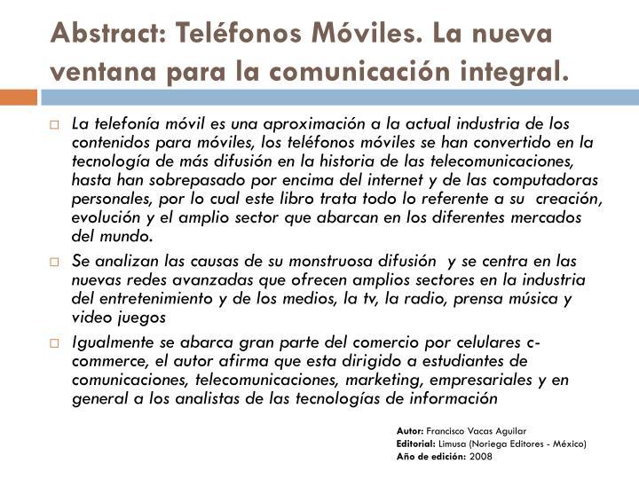Abstract: Teléfonos Móviles. La nueva ventana para la comunicación integral.