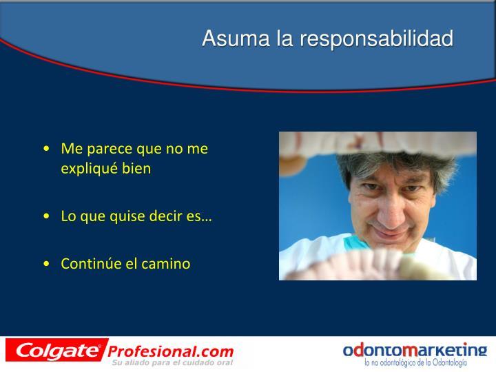 Asuma la responsabilidad