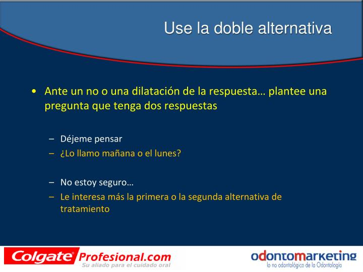 Use la doble alternativa