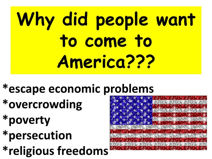 Why do immigrants come to United States of America?