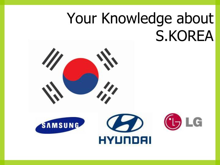 Your knowledge about s korea