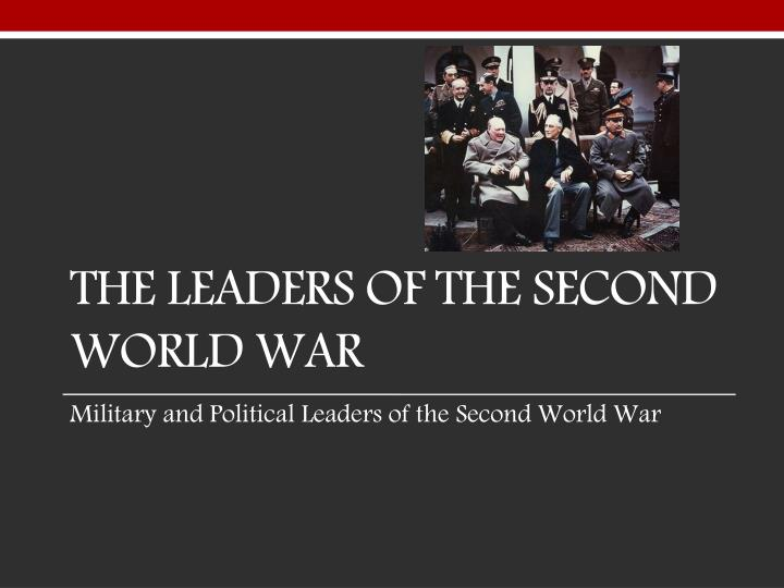 The Leaders of the Second World War
