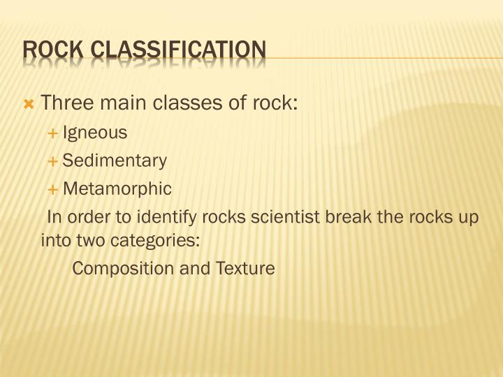 Three main classes of rock:
