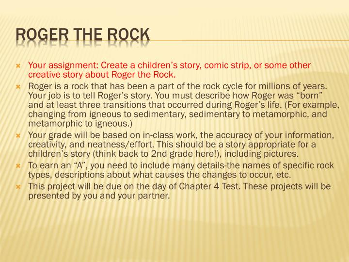Your assignment: Create a children's story, comic strip, or some other creative story about Roger the Rock.