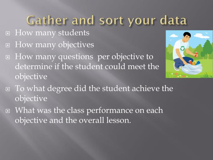 Gather and sort your data
