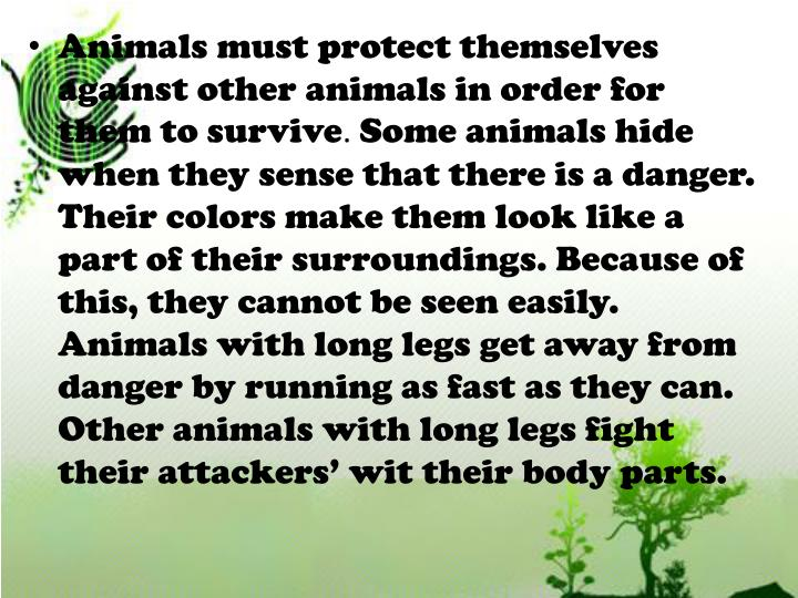Animals must protect themselves against other animals in order for them to survive