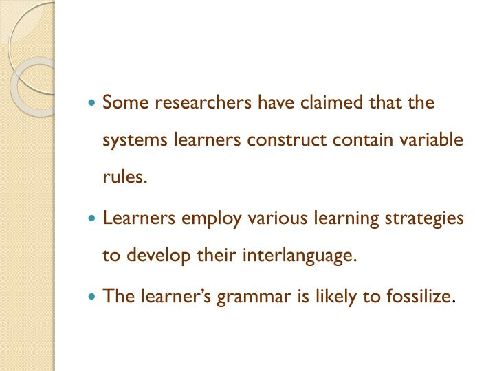 Some researchers have claimed that the systems learners construct contain variable rules.
