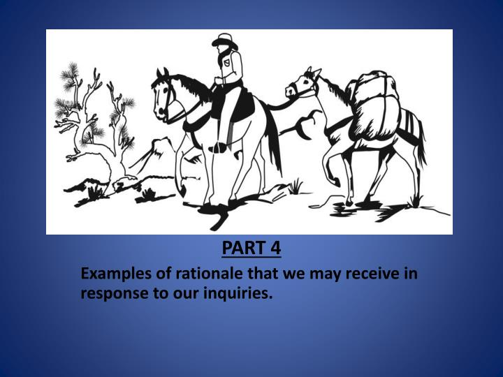 Part 4 examples of rationale that we may receive in response to our inquiries