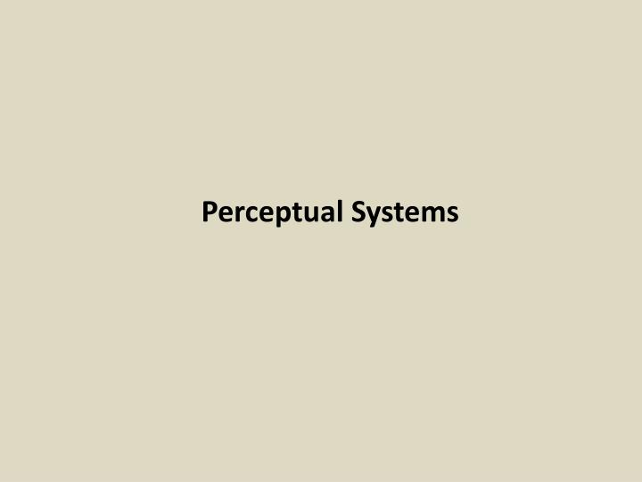 Perceptual Systems