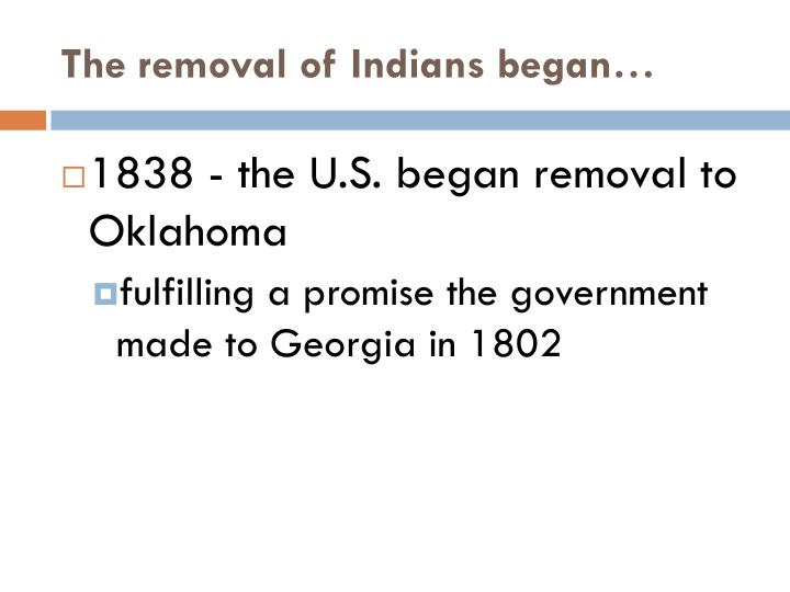 The removal of Indians began…