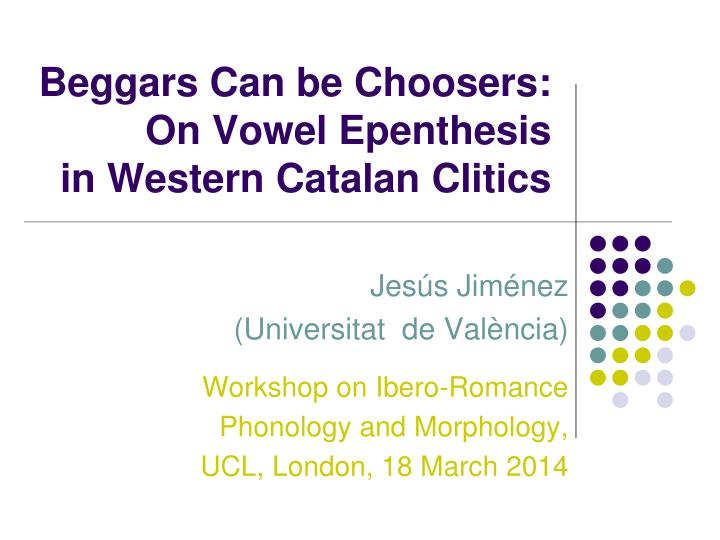 Beggars can be choosers o n vowel epenthesis in western catalan clitics