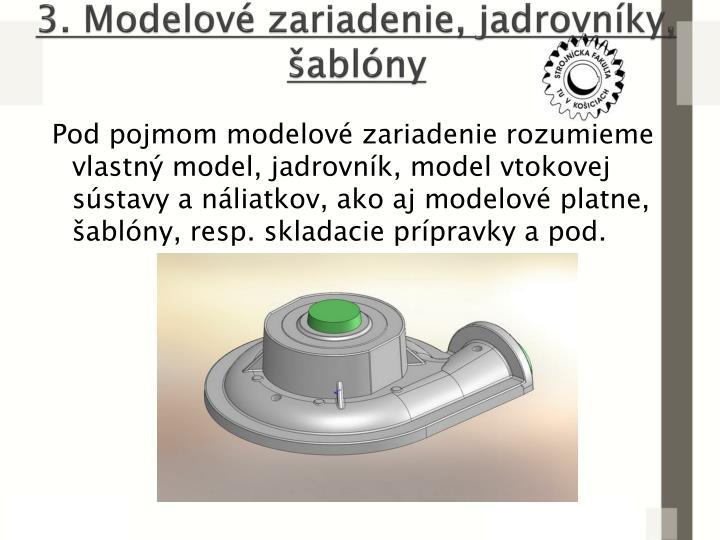 3. Modelové zariadenie, jadrovníky, šablóny