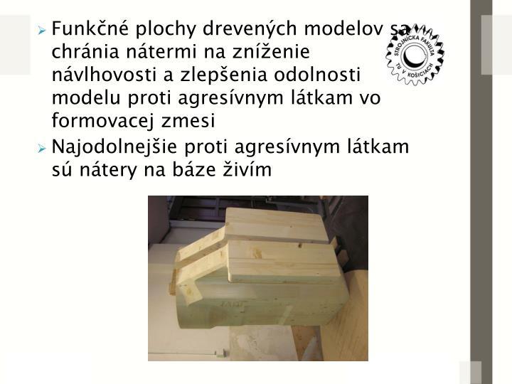 Funkčné plochy drevených modelov sa chránia nátermi na zníženie