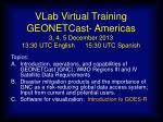 vlab virtual training geonetcast americas 3 4 5 december 2013 13 30 utc english 15 30 utc spanish