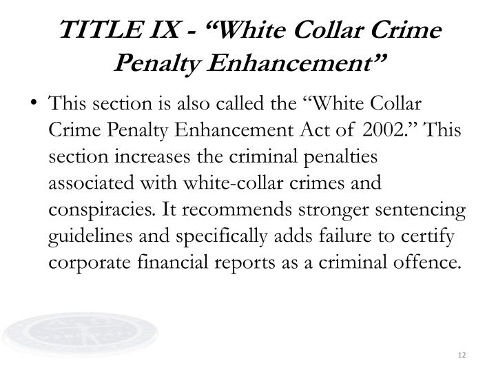 "TITLE IX - ""White Collar Crime Penalty Enhancement"""