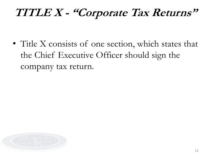 "TITLE X - ""Corporate Tax Returns"""