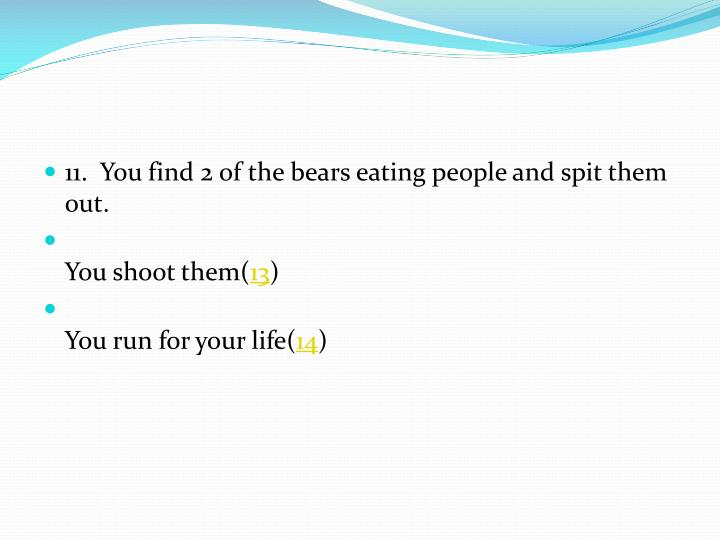 11.  You find 2 of the bears eating people and spit them out.