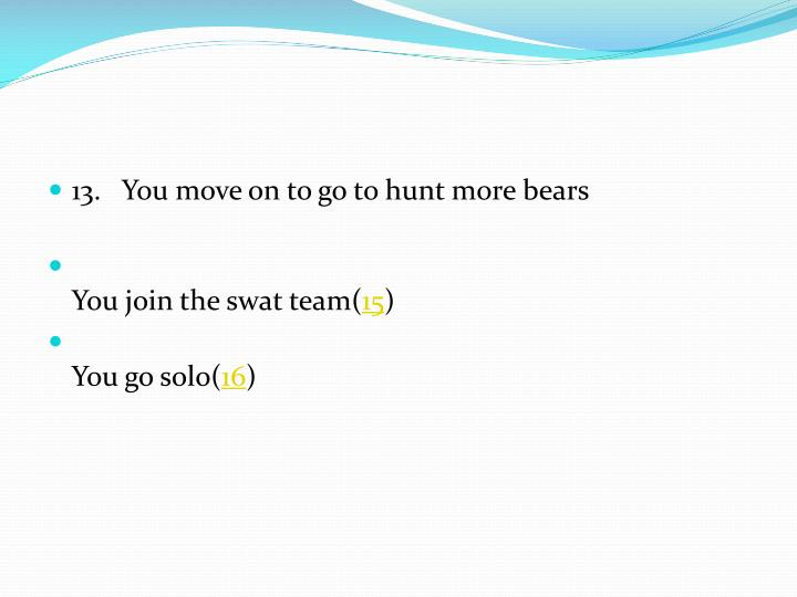 13.   You move on to go to hunt more bears